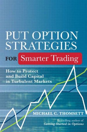 Put Option Strategies for Smarter Trading: How to Protect and Build Capital in Turbulent Markets - Michael C. Thomsett