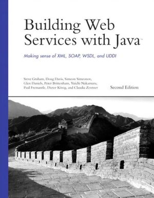 Building Web Services with Java: Making Sense of XML, SOAP, WSDL, and UDDI - Steve Graham, Doug Davis, Simeon Simeonov, Yuichi Nakamura, Glen Daniels, Peter Brittenham, Dieter Koenig, Claudia Zentner, Paul