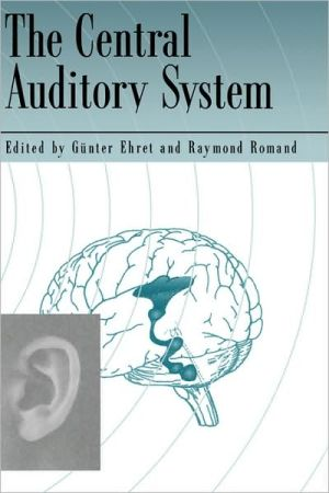 The Central Auditory System - Gunter Ehret, Raymond Romand