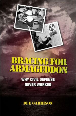 Bracing for Armageddon: Why Civil Defense Never Worked