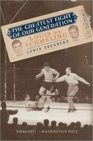The Greatest Fight of Our Generation: Louis vs. Schmeling - Lewis A. Erenberg
