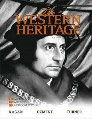 The Western Heritage: Teaching and Learning Classroom Edition, Volume 1 (to 1740) - Donald . Kagan, Steven Ozment, Frank M. Turner, Steven E. Ozment