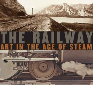 The Railway: Art in the Age of Steam - Ian Kennedy, Julian Treuherz, Contribution by Michael Freeman, Contribution by Matthew Beaumont