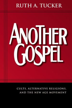 Another Gospel: Cults, Alternative Religions, and the New Age Movement - Ruth A. Tucker