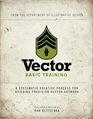 Vector Basic Training: A Systematic Creative Process for Building Precision Vector Artwork - Von R. Glitschka