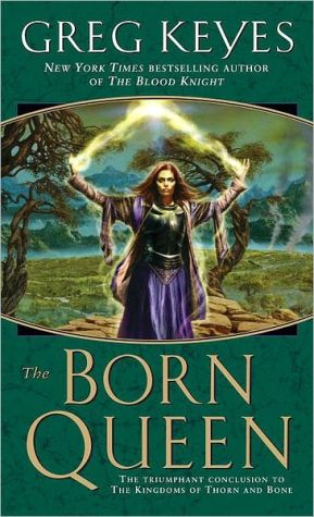 The Born Queen (Kingdoms of Thorn and Bone Series #4) - Greg Keyes