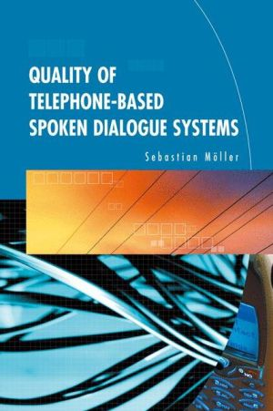 Quality of Telephone-Based Spoken Dialogue Systems - Sebastian M?ller, Sebastian Mvller, Sebastian Mc6ller