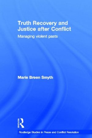 Truth Recovery and Justice after Conflict: Managing Violent Pasts