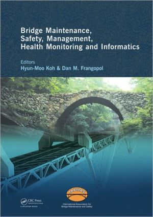 Bridge Maintenance, Safety Management, Health Monitoring and Informatics: Proceedings of the Fourth International Conference on Bridge Maintenance, Safety and Management, July 13-17 2008, Seoul, Korea - IABMAS '08 - Hyun-Moo Koh (Editor), Dan Frangopol (Editor)