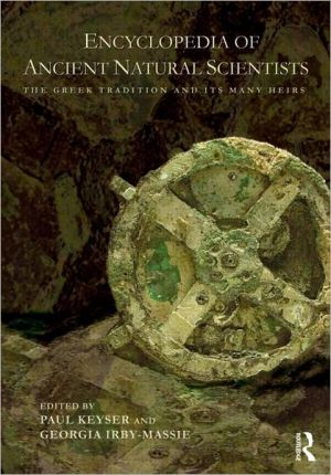 Encyclopedia of Ancient Natural Scientists: The Greek Tradition and its Many Heirs - Paul T. Keyser (Editor), Georgia L. Irby-Massie (Editor)