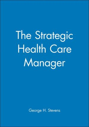 The Strategic Health Care Manager - George H. Stevens