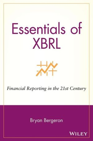 Essentials of XBRL: Financial Reporting in the 21st Century - Bryan Bergeron