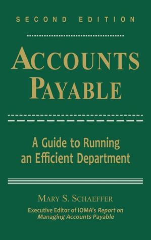 Accounts Payable: A Guide to Running an Efficient Department - Mary S. Schaeffer, Institute of Management and Administration (IOMA)