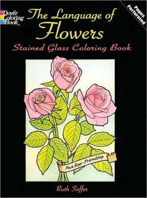 The Language of Flowers Stained Glass Coloring Book (Dover Pictorial Archive Series) - Ruth Soffer