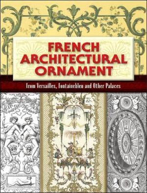 French Architectural Ornament: From Versailles, Fontainebleau and Other Palaces - Eugene Rouyer (Editor)
