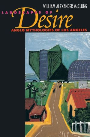Landscapes of Desire: Anglo Mythologies of Los Angeles