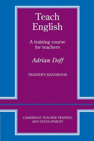Teach English Trainer's handbook: A Training Course for Teachers - Adrian Doff, Tony Wright (Editor), Marion Williams (Editor)