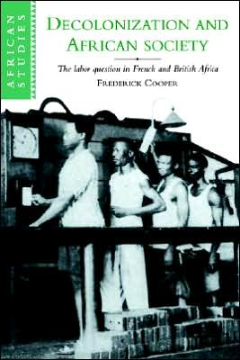 Decolonization and African Society: The Labor Question in French and British Africa - Frederick Cooper, Cooper Frederick, David Anderson (Editor)