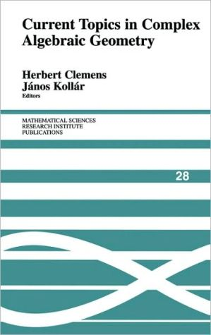 Current Topics in Complex Algebraic Geometry - Herbert Clemens (Editor), Janos Kollar (Editor), C.H. Clemens (Editor)
