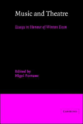 Music and Theatre: Essays in Honour of Winton Dean - Nigel Fortune (Editor), Fortune Nigel (Editor)
