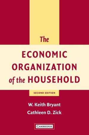 The Economic Organization of the Household - W. Keith Bryant, Cathleen D. Zick