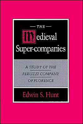 The Medieval Super-Companies: A Study of the Peruzzi Company of Florence - Edwin S. Hunt