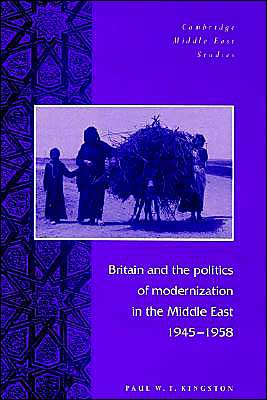 Britain and the Politics of Modernization in the Middle East, 1945-1958 - Paul W.T. Kingston, Julia A. Clancy-Smith (Editor), Charles Tripp (Editor)