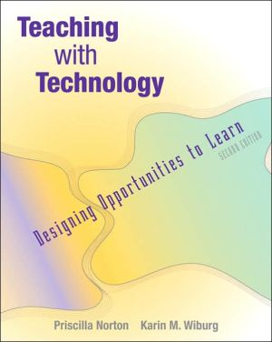 Teaching with Technology: Designing Opportunities to Learn (with InfoTrac) - Priscilla Norton, Karin M. Wiburg