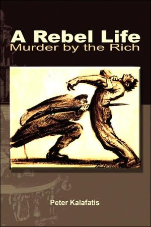 A Rebel Life: Murder by the Rich - Peter Kalafatis