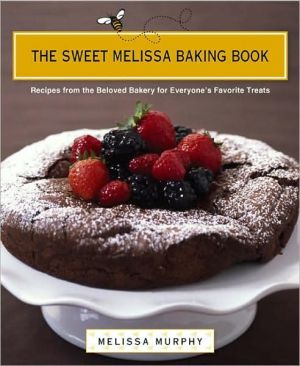 The Sweet Melissa Baking Book: Recipes from the Beloved Bakery for Everyone's Favorite Treats - Melissa Murphy