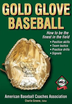 Gold Glove Baseball - American Baseball Coaches Association, Charlie Greene (Editor)
