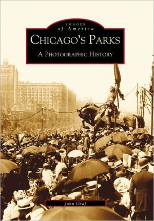 Chicago's Parks: A Photographic History, Illinois (Images of America Series) - John Graf, Foreword by Kenan Heise