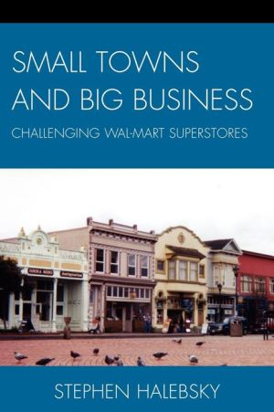 Small Towns and Big Business: Challenging Wal-Mart Superstores - Stephen Halebsky