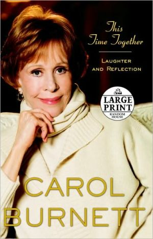 This Time Together: Laughter and Reflection - Carol Burnett