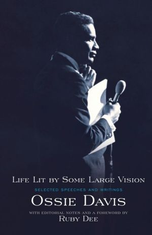 Life Lit by Some Large Vision: Selected Speeches and Writings - Ossie Davis, Ruby Dee (Introduction)