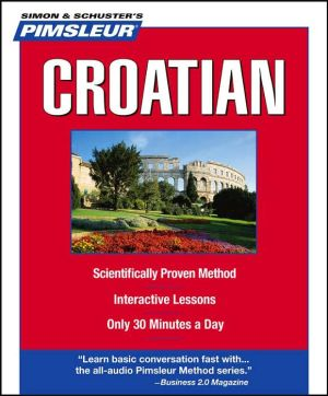 Croatian: Learn to Speak and Understand Croatian with Pimsleur Language Programs - Pimsleur