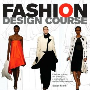 Fashion Design Course: Principles, Practice, and Techniques- A Practical Guide for Aspiring Fashion Designers - Steven Faerm