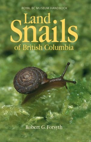 Land Snails of British Columbia - Robert G. Forsyth