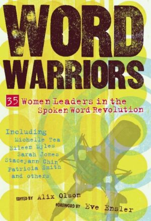 Word Warriors: 35 Women Leaders in the Spoken Word Revolution - Alix Olson (Editor), Foreword by Eve Ensler