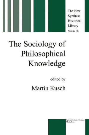 The Sociology of Philosophical Knowledge - Maren Kusch (Editor), Simo Knuuttila (Editor)