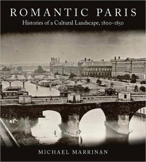 Romantic Paris: Histories of a Cultural Landscape, 1800-1850 - Michael Marrinan