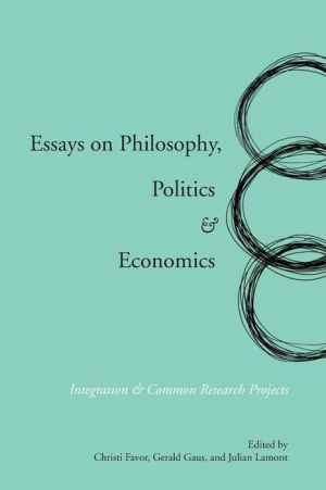 Essays on Philosophy, Politics & Economics: Integration & Common Research Projects - Gerald Gaus (Editor), Christi Favor (Editor), Julian Lamont (Editor)