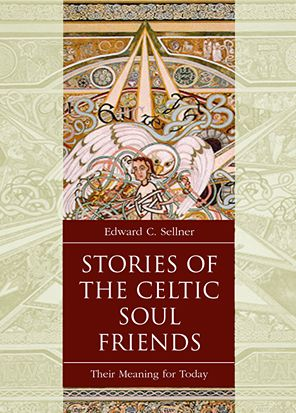 Stories of the Celtic Soul Friends: Their Meaning for Today - Edward C. Sellner