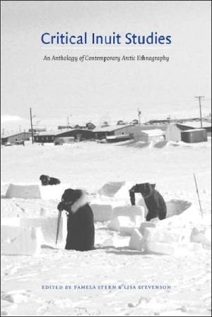 Critical Inuit Studies: An Anthology of Contemporary Arctic Ethnography