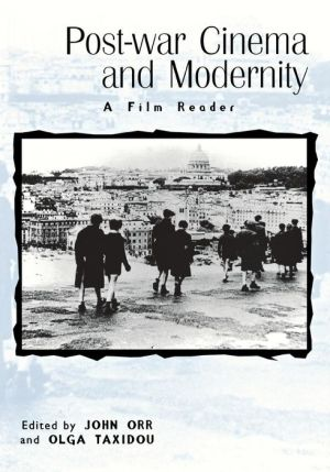 Post-war Cinema and Modernity: A Film Reader - John Orr, Olga Taxidou