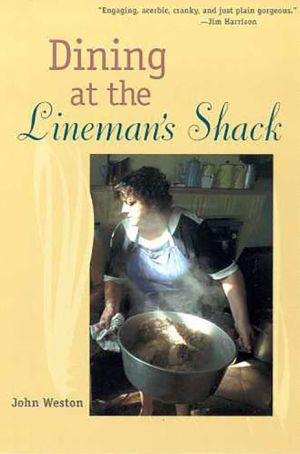 Dining at the Lineman's Shack - John Weston