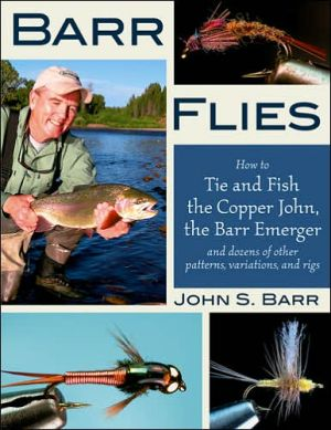 Barr Flies: How to Tie and Fish the Copper John, the Barr Emerger and Dozens of Other Patterns, Variations and Rigs - John S. Barr, Charlie Craven (Photographer)