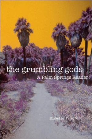 Grumbling Gods: A Palm Springs Reader - Peter Wild (Editor)
