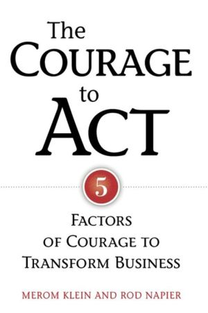 The Courage to Act: 5 Factors of Courage to Transform Business - Merom Klein, Rod Napier