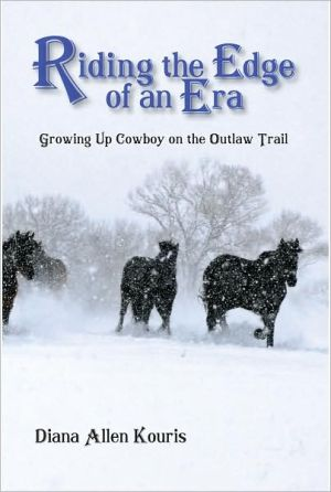 Riding the Edge of an Era: Growing up Cowboy on the Outlaw Trail - Diana Allen Kouris